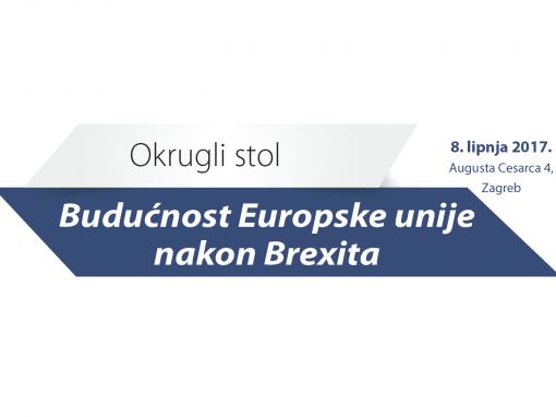 "Okrugli stol: ""Budućnost Europske unije nakon Brexita"""