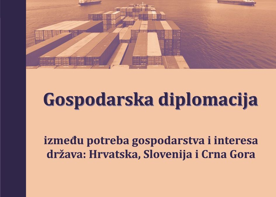 Economic Diplomacy: Between the Needs of Economy and Interest of States: Croatia, Slovenia and Montenegro – Energy, Climate, Investments, Tourism