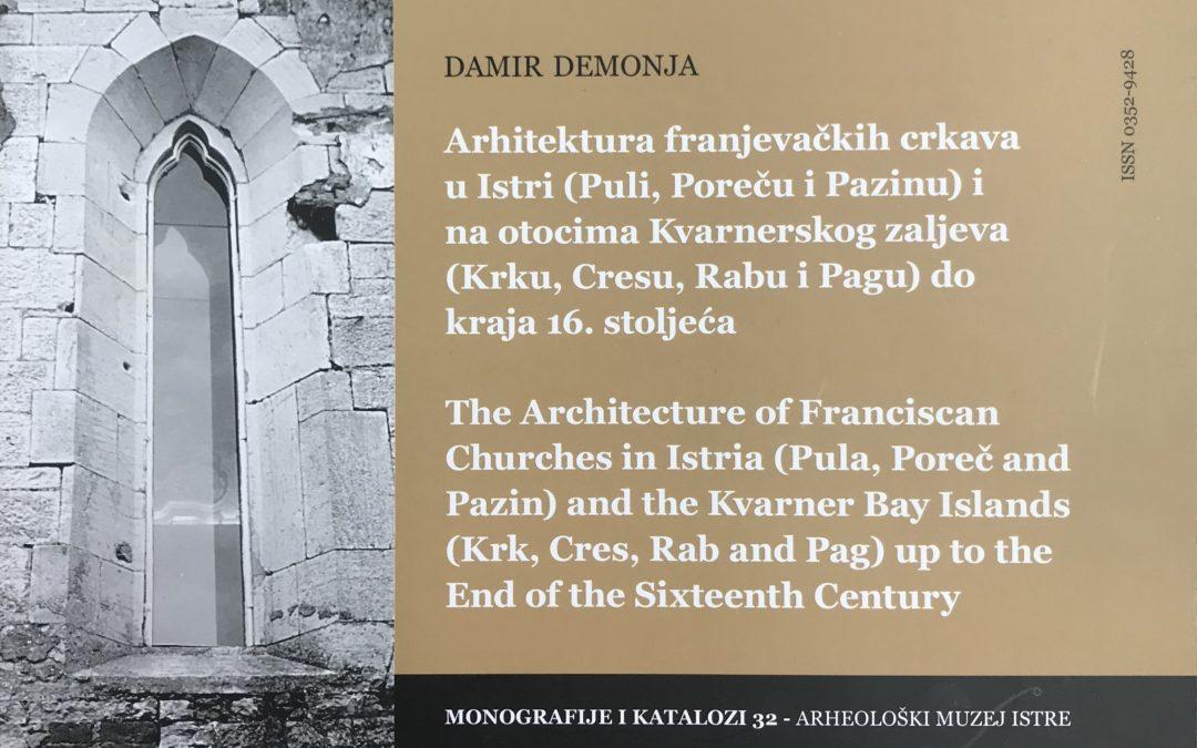"""Monografija Arhitektura franjevačkih crkava u Istri (Puli, Poreču i Pazinu) i na otocima Kvarnerskog zaljeva (Krku, Cresu, Rabu i Pagu) do kraja 16. stoljeća"""""""