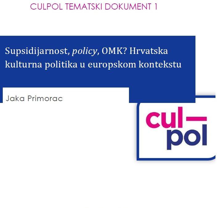 CULPOL TEMATSKI DOKUMENT 1 – Supsidijarnost, policy, OMK? Hrvatska kulturna politika u europskom kontekstu